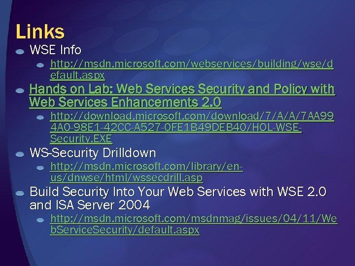 Links WSE Info http: //msdn. microsoft. com/webservices/building/wse/d efault. aspx Hands on Lab: Web Services