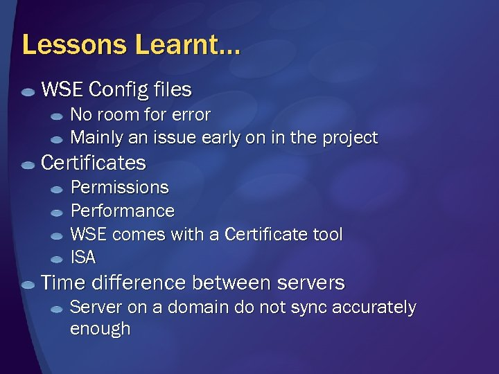 Lessons Learnt… WSE Config files No room for error Mainly an issue early on