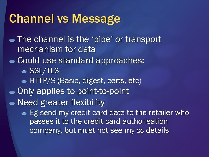 Channel vs Message The channel is the 'pipe' or transport mechanism for data Could