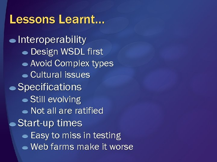 Lessons Learnt… Interoperability Design WSDL first Avoid Complex types Cultural issues Specifications Still evolving