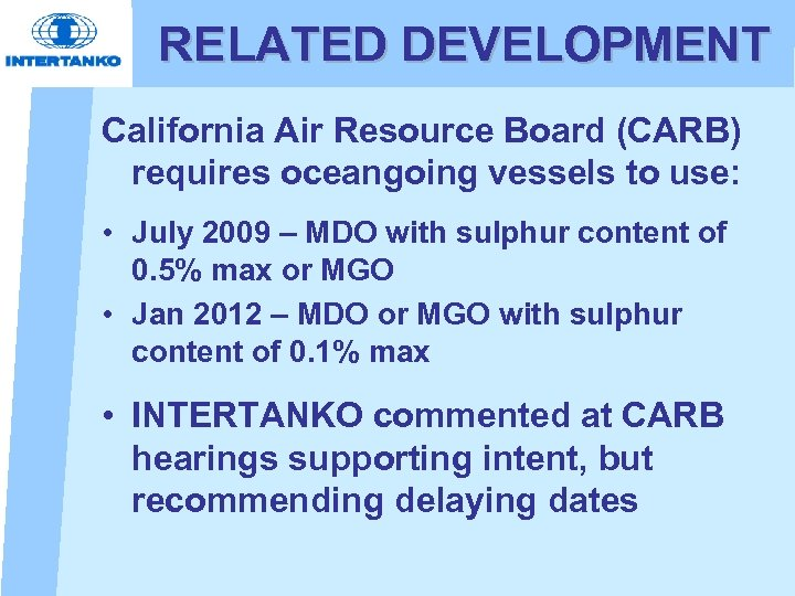 RELATED DEVELOPMENT California Air Resource Board (CARB) requires oceangoing vessels to use: • July