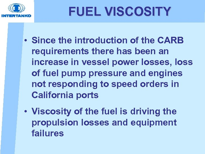 FUEL VISCOSITY • Since the introduction of the CARB requirements there has been an