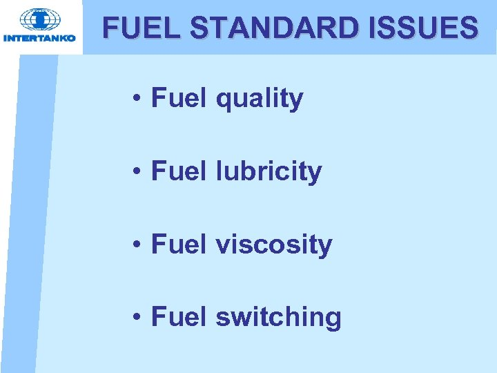 FUEL STANDARD ISSUES • Fuel quality • Fuel lubricity • Fuel viscosity • Fuel