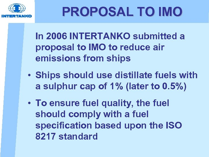 PROPOSAL TO IMO In 2006 INTERTANKO submitted a proposal to IMO to reduce air