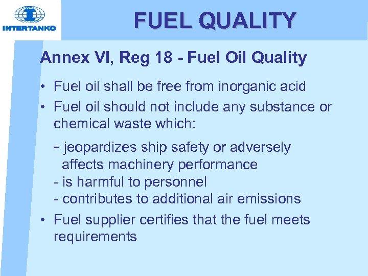 FUEL QUALITY Annex VI, Reg 18 - Fuel Oil Quality • Fuel oil shall