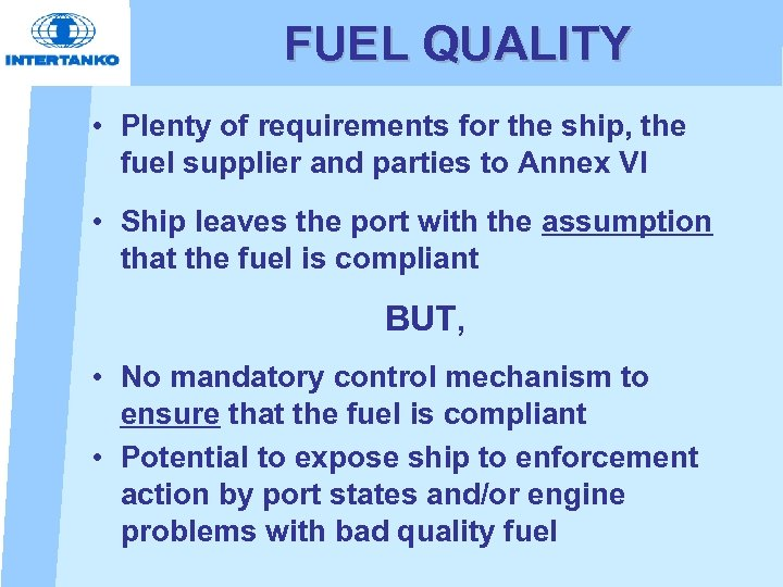 FUEL QUALITY • Plenty of requirements for the ship, the fuel supplier and parties