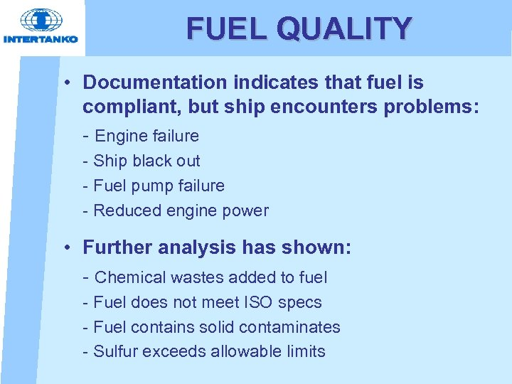 FUEL QUALITY • Documentation indicates that fuel is compliant, but ship encounters problems: -