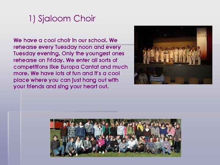 1) Sjaloom Choir We have a cool choir in our school. We rehearse every