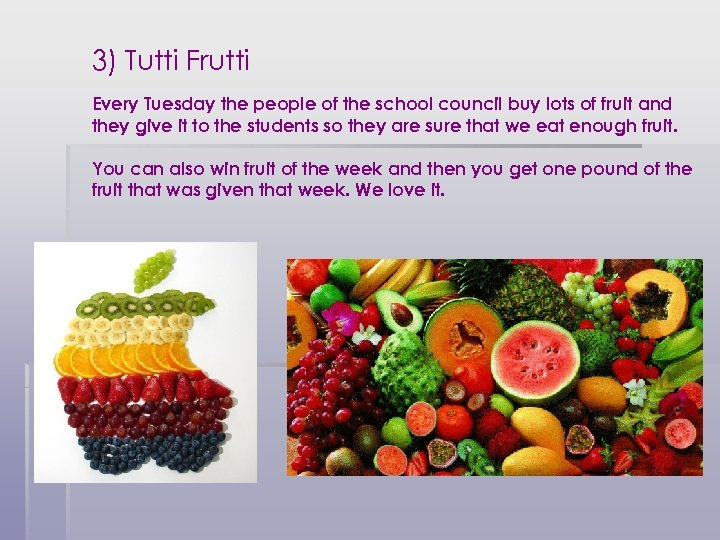 3) Tutti Frutti Every Tuesday the people of the school council buy lots of