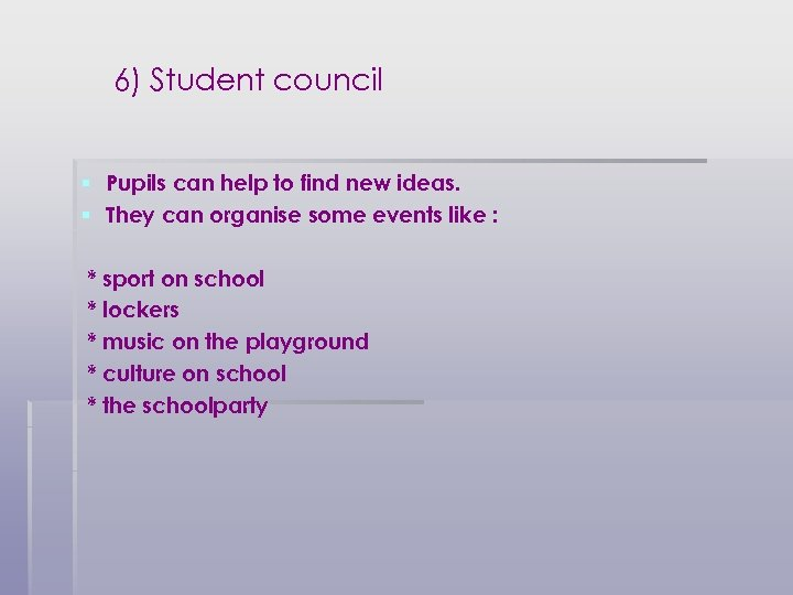 6) Student council § Pupils can help to find new ideas. § They can