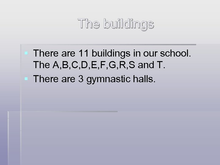 The buildings § There are 11 buildings in our school. The A, B, C,