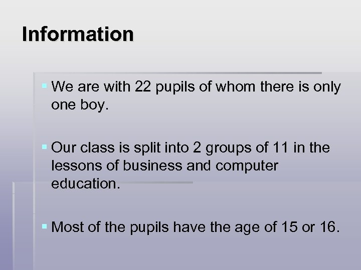 Information § We are with 22 pupils of whom there is only one boy.