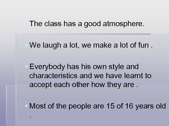 § The class has a good atmosphere. § We laugh a lot, we make