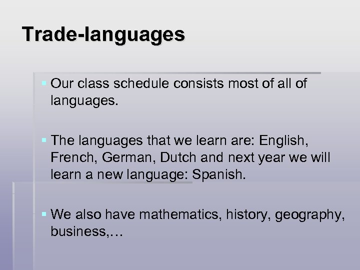 Trade-languages § Our class schedule consists most of all of languages. § The languages