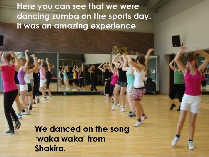 Here you can see that we were dancing zumba on the sports day. It