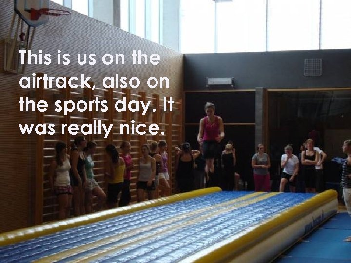 This is us on the airtrack, also on the sports day. It was really