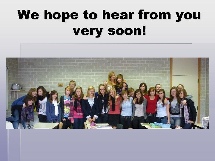 We hope to hear from you very soon!