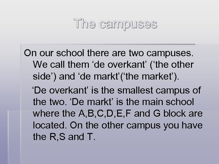 The campuses On our school there are two campuses. We call them 'de overkant'
