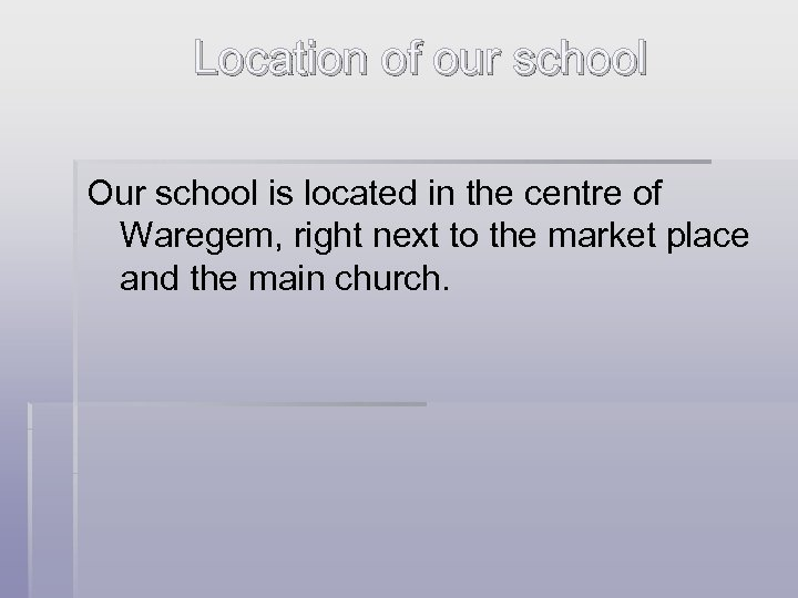Location of our school Our school is located in the centre of Waregem, right