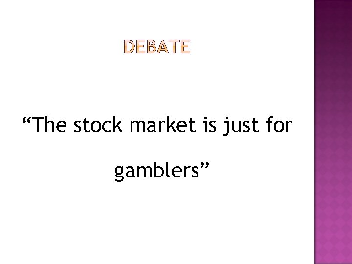 """""""The stock market is just for gamblers"""""""
