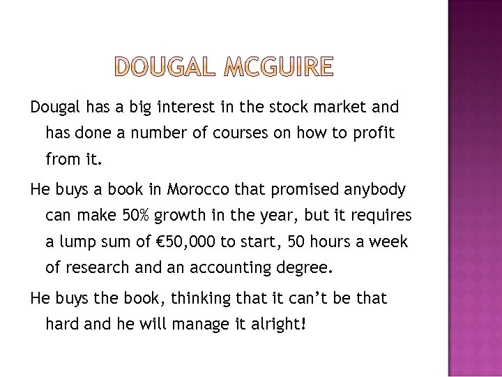 Dougal has a big interest in the stock market and has done a number