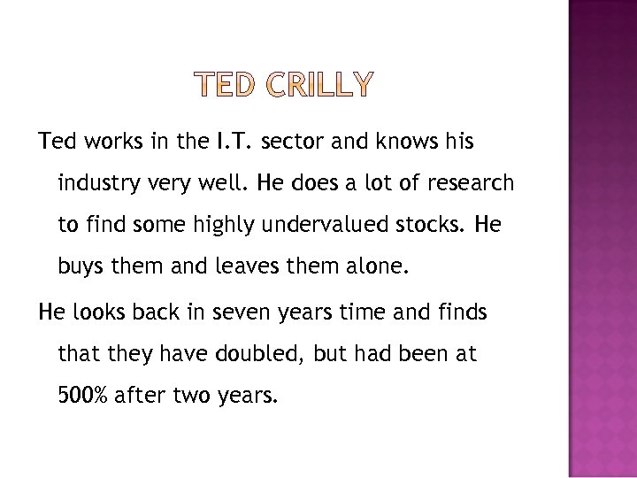 Ted works in the I. T. sector and knows his industry very well. He