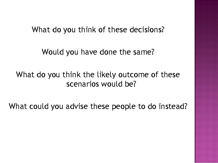 What do you think of these decisions? Would you have done the same? What