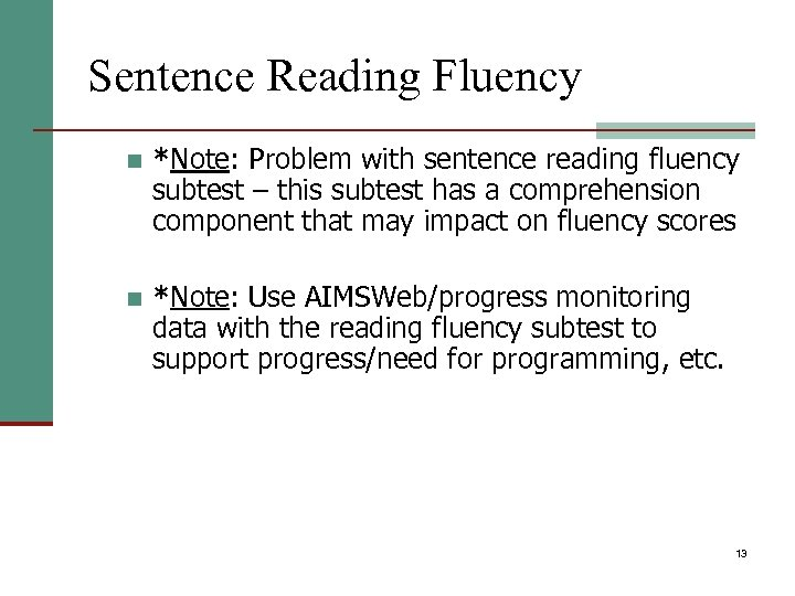 Sentence Reading Fluency n *Note: Problem with sentence reading fluency subtest – this subtest