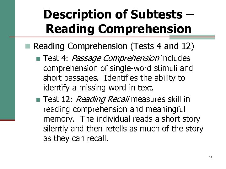 Description of Subtests – Reading Comprehension n Reading Comprehension (Tests 4 and 12) n