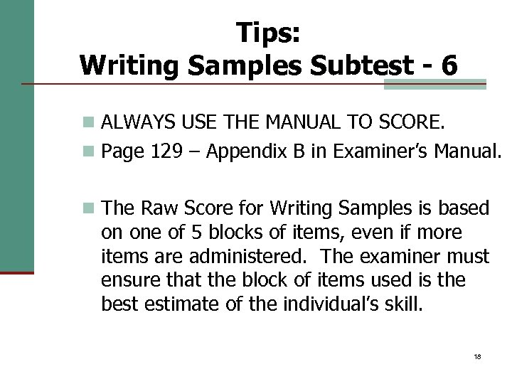 Tips: Writing Samples Subtest - 6 n ALWAYS USE THE MANUAL TO SCORE. n