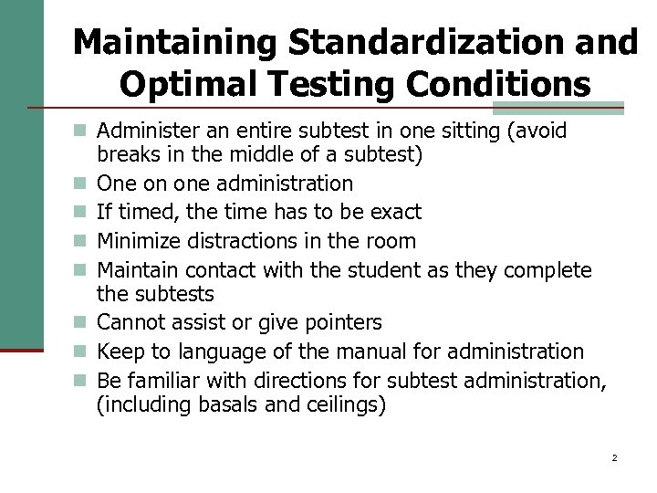 Maintaining Standardization and Optimal Testing Conditions n Administer an entire subtest in one sitting