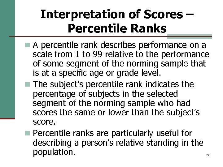 Interpretation of Scores – Percentile Ranks n A percentile rank describes performance on a