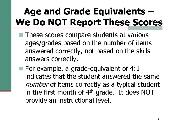 Age and Grade Equivalents – We Do NOT Report These Scores n These scores