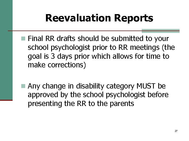 Reevaluation Reports n Final RR drafts should be submitted to your school psychologist prior