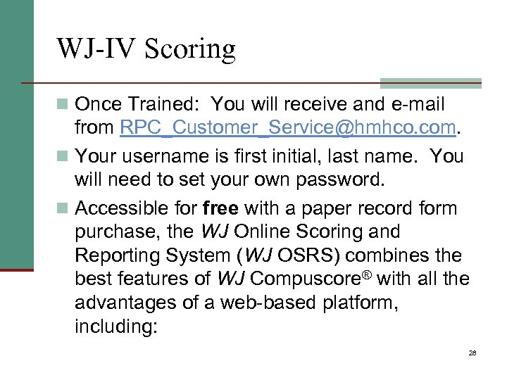 WJ-IV Scoring n Once Trained: You will receive and e-mail from RPC_Customer_Service@hmhco. com. n