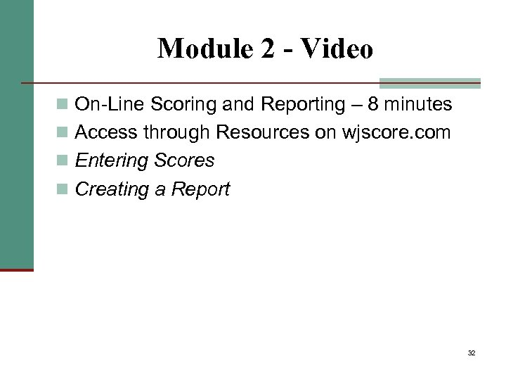 Module 2 - Video n On-Line Scoring and Reporting – 8 minutes n Access