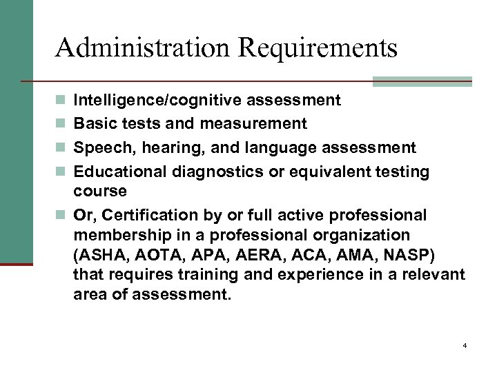 Administration Requirements n Intelligence/cognitive assessment n Basic tests and measurement n Speech, hearing, and