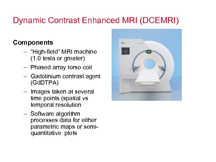"Dynamic Contrast Enhanced MRI (DCEMRI) Components – ""High-field"" MRI machine (1. 0 tesla or"