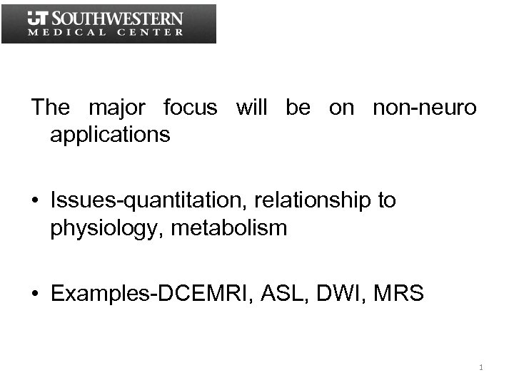 The major focus will be on non-neuro applications • Issues-quantitation, relationship to physiology, metabolism