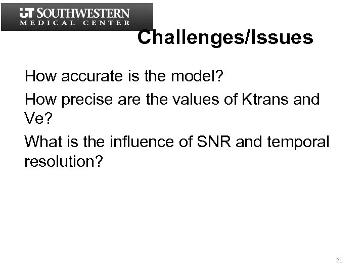 Challenges/Issues How accurate is the model? How precise are the values of Ktrans and