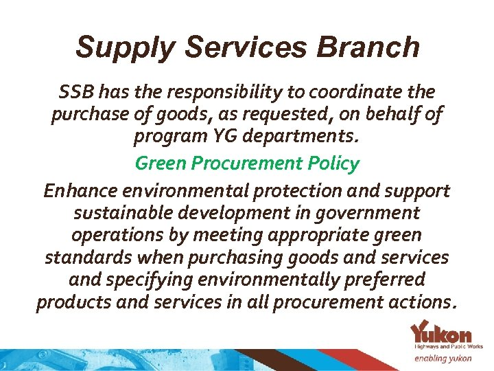 Supply Services Branch SSB has the responsibility to coordinate the purchase of goods, as