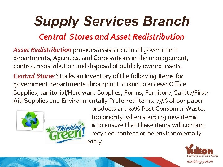 Supply Services Branch Central Stores and Asset Redistribution provides assistance to all government departments,