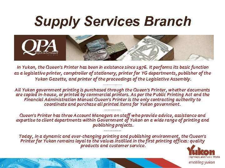 Supply Services Branch In Yukon, the Queen's Printer has been in existence since 1976.