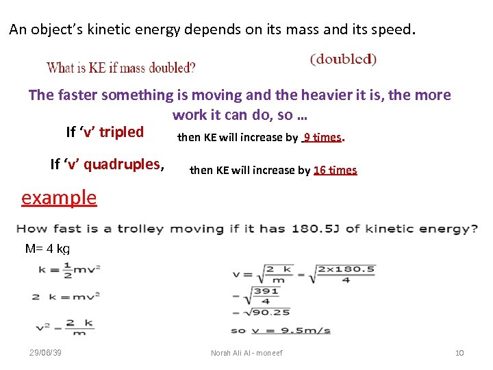 An object's kinetic energy depends on its mass and its speed. The faster something