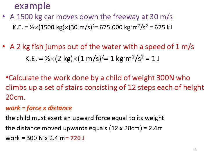 example • A 1500 kg car moves down the freeway at 30 m/s K.