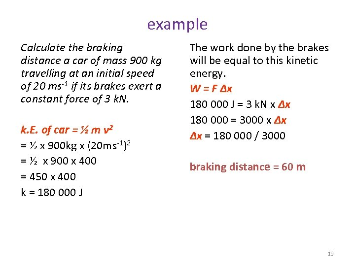 example Calculate the braking distance a car of mass 900 kg travelling at an