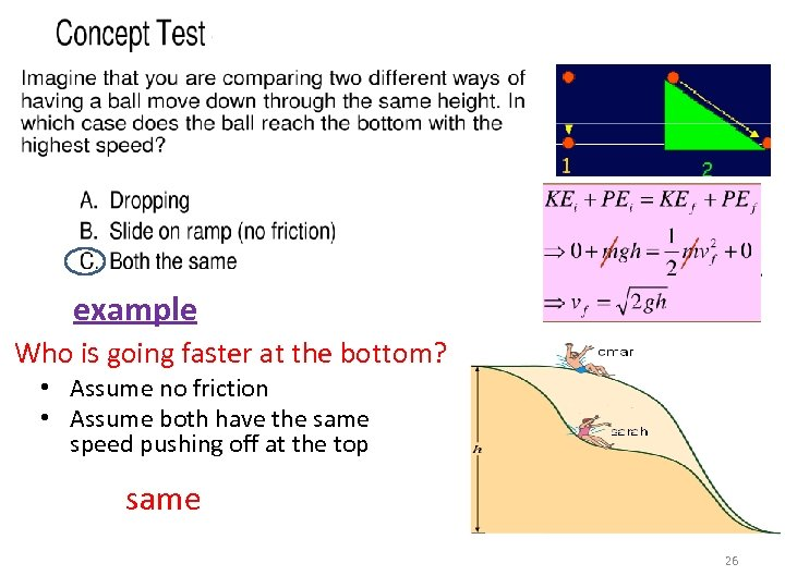 example Who is going faster at the bottom? • Assume no friction • Assume