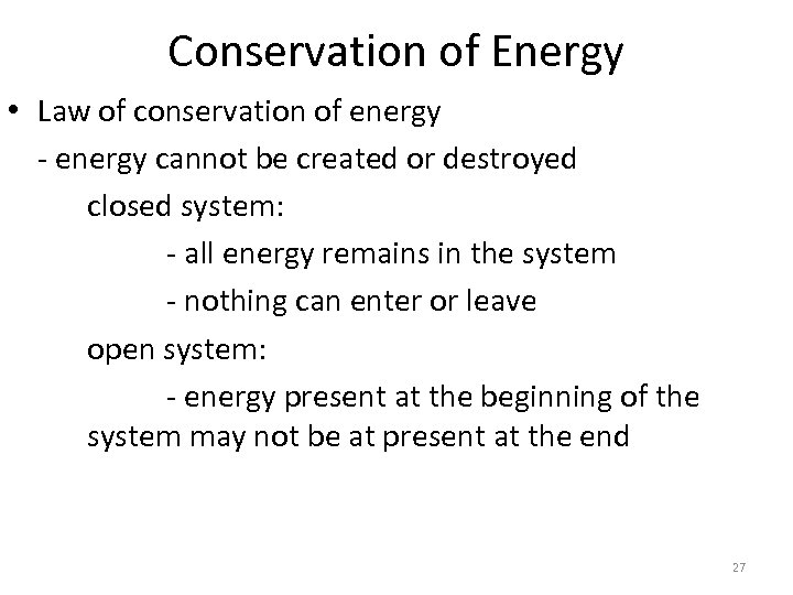 Conservation of Energy • Law of conservation of energy - energy cannot be created