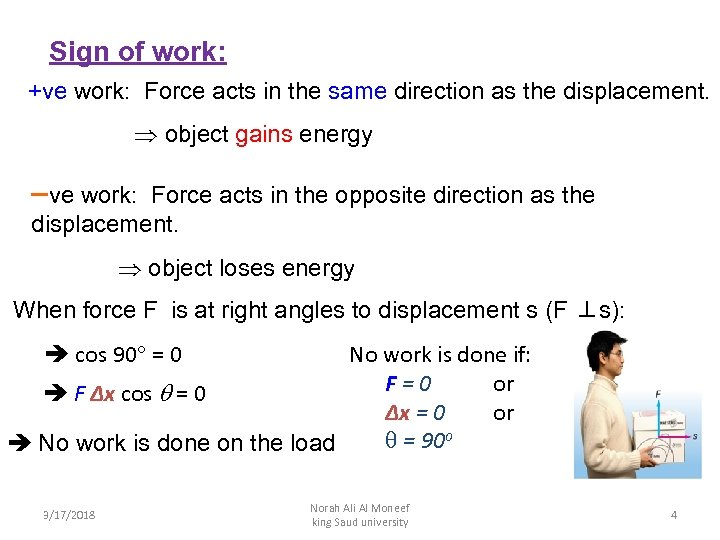 Sign of work: +ve work: Force acts in the same direction as the displacement.