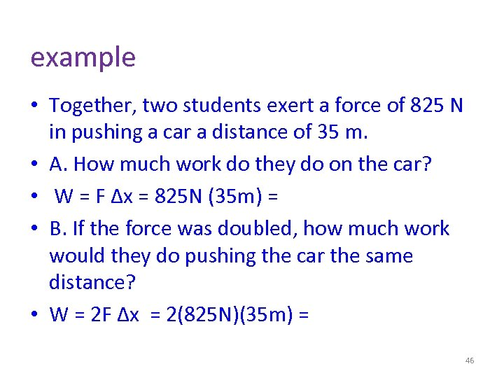 example • Together, two students exert a force of 825 N in pushing a